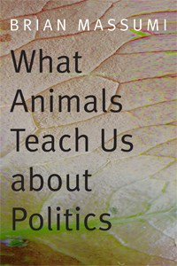 What Animals Teach Us about Politics - Brian Massumi